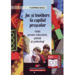Joc şi învăţare la copilul preşcolar - ghid pentru educatori, părinţi, şi psihologi