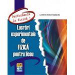 Lucrări experimentale de FIZICĂ pentru liceu -seria- PERFORMANŢĂ LA FIZICĂ !