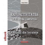 Radioctivitatea în Curbura Carpatică - Radonul în locuinţe (e-book)