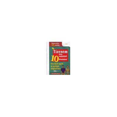 10 teste pentru nota 10 Matematică cls. a VII-a Limba maghiară (modele de teste pentru tezele cu subiect unic)