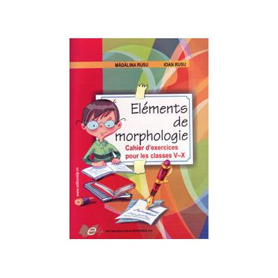 Elements de morphologie-Chaier d'exercices pour les classes 5-10