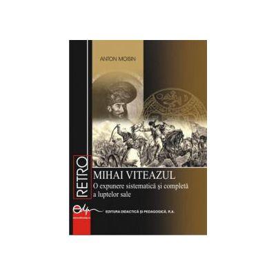MIHAI VITEAZUL – O expunere sistematică şi completă a luptelor sale