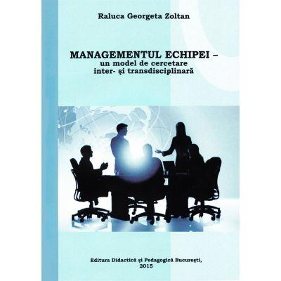MANAGEMENTUL ECHIPEI - un model de cercetare inter- şi transdisciplinară