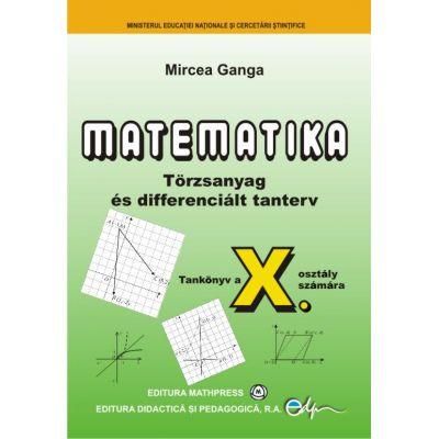 Matematika • Törzsanyag és differenciált tanterv • Tankönyv a X. osztály számára