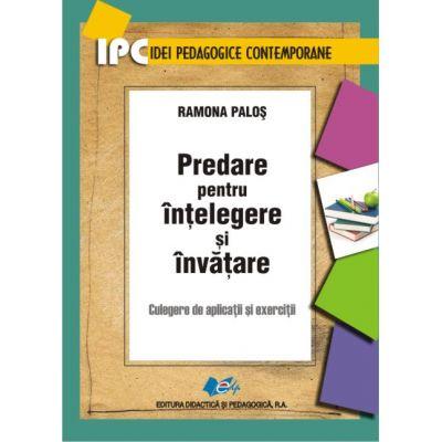 Predare pentru înţelegere şi învăţare • Culegere de aplicaţii şi exerciţii