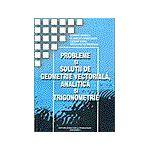 Probleme si solutii de geometrie vectoriala, analitica si de trigonometrie