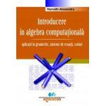 Introducere în algebra computaţională – Vol. I – aplicaţii în geometrie, sisteme de ecuaţii, coduri