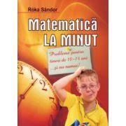 Matematică la minut. Probleme pentru tineri de 10-14ani....şi nu numai!