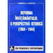 Reforma invatamantului-o perspectiva istorica 1864-1944