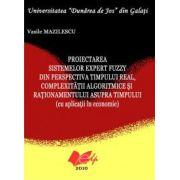 Proiectarea Sistemelor Expert Fuzzy din perspectiva Timpului Real, a Complexitatii Algoritmice si Rationamentului asupra Timpului – cu Aplicatii Economice