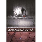 Criminalistică. Tactică