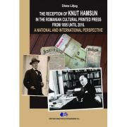 THE RECEPTION OF KNUT HAMSUN IN THE ROMANIAN CULTURAL PRINTED PRESS FROM 1895 UNTIL 2016. A NATIONAL AND INTERNATIONAL PERSPECTIVE - DIANA LĂȚUG