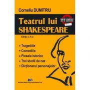 Teatrul lui SHAKESPEARE-Tragediile, Comediile, Piesele istorice, Trei studii de caz, Dicționarul personajelor  -Ediția a II-a