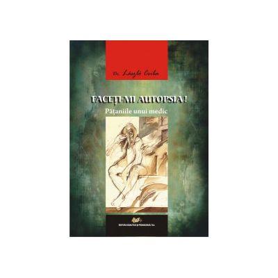 FACEŢI-MI AUTOPSIA !  •  Păţaniile unui medic   Traducere de : Marius Tabacu