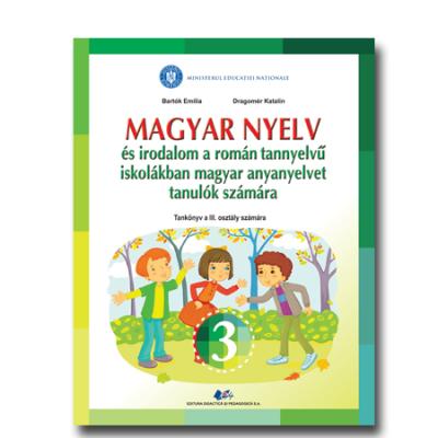 LIMBA ȘI LITERATURA MAGHIARĂ PENTRU ȘCOLILE ȘI SECȚIILE CU PREDARE ÎN LIMBA ROMÂNĂ-Manual pentru clasa a III-a