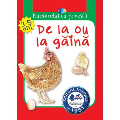 Rucsăcelul cu povești-De la ou la găină(3-5ani)